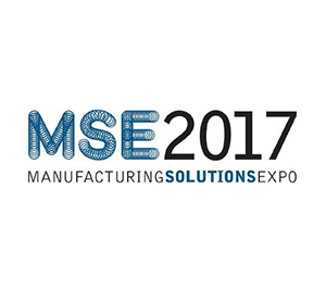 Manufacturing Solutions Expo (MSE) 2017