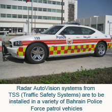 The new Radar AutoVision CCTV systems from Traffic Safety Systems are to be installed in a variety of Bahrain Police Force patrol vehicles to assist officers in their roads policing duties