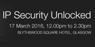 Maxxess and Life Safety Services to host IP Security Unlocked event in Glasgow