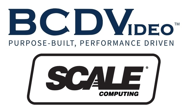BCDVideo And Scale Computing Announces Certification Of Hyperconverged Infrastructure For Video Surveillance