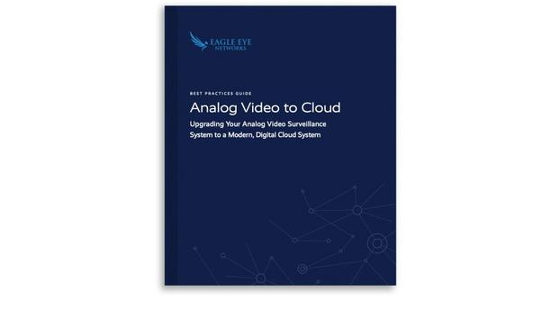 Eagle Eye Networks Releases Guide On How To Upgrade Analog Security Cameras To Digital Cloud Video Surveillance System