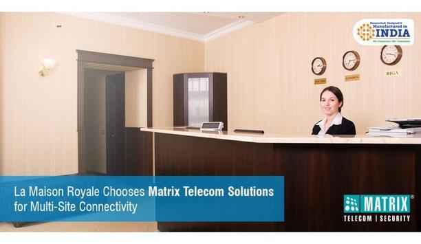 Matrix Provides La Maison Royale With SARVAM UCS To Manage Business Communications