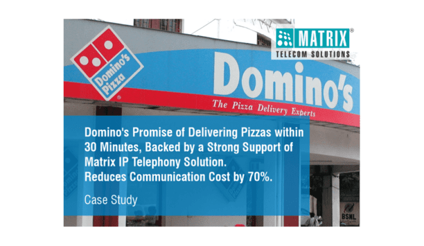 Matrix Telecom Solutions supports Domino's Pizza food chain with seamless and efficient communication systems