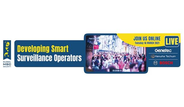 Global MSC Security to host online event 'Developing Smart Surveillance Operators' supporting real-time incident handling