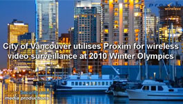 City Of Vancouver Utilizes Proxim For Wireless Video Surveillance At 2010 Winter Olympics