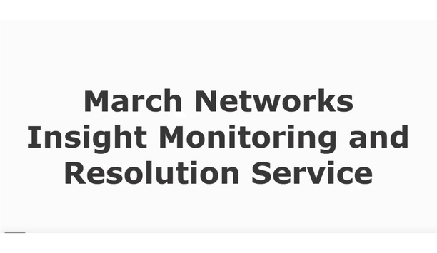 March Networks Corporations' Insight Monitoring And Resolution Service