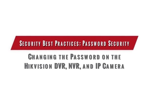 Password Security: Securing Hikvision DVR, NVR And IP Camera