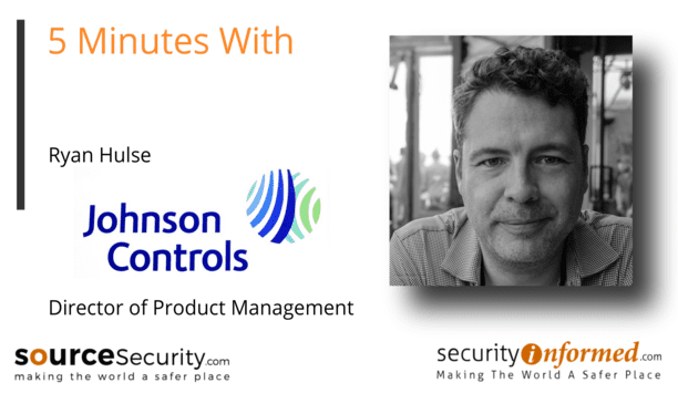 Video Surveillance Solutions: 5 Minutes With Ryan Hulse from JCI